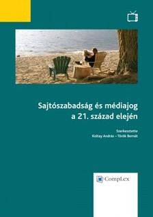 (szerk.) Koltay András-Török Bernát - Sajtószabadság és médiajog a 21. század elején [eKönyv: epub, mobi]