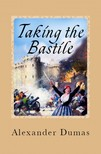 Llewellyn Williams Alexander Dumas, - Taking the Bastile - (Historical Novel) [eKönyv: epub,  mobi]