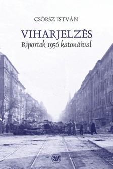CSÖRSZ ISTVÁN - Viharjelzés - Riportok 1956 katonáival [eKönyv: pdf, epub, mobi]
