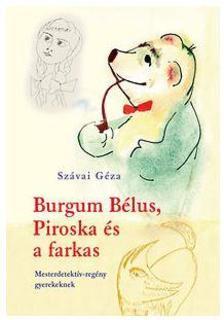 SZÁVAI GÉZA - Burgum Bélus,Piroska és a farkas. Mesterdetektív- regény gyerekeknek 2. kiad.