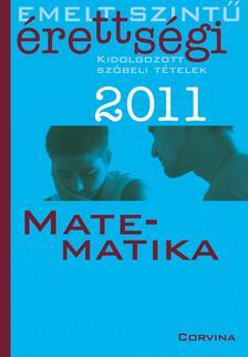 - Emelt szintű érettségi 2011. Kidolgozott szóbeli tételek - Matematika