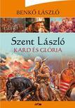Benkő László - Szent László - Kard és glória
