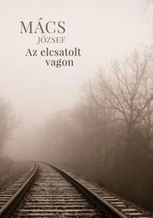 Mács József - Az elcsatolt vagon