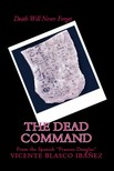 Frances Douglas Vicente Blasco Ibá?ez, - The Dead Command - Death Will Never Forget.. [eKönyv: epub,  mobi]
