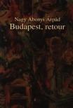 Nagy Abonyi Árpád - BUDAPEST, RETOUR