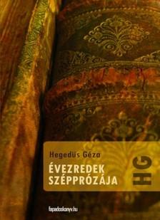 Hegedüs Géza - Évezredek szépprózája [eKönyv: epub, mobi]