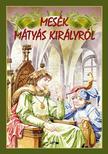 . - Mesék Mátyás királyról