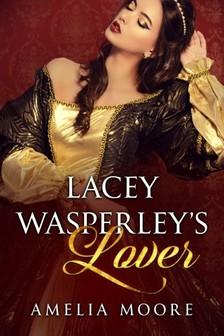 Moore Amelia - Lacey Wasperley's Lover [eKönyv: epub, mobi]