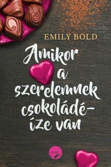 Emily Bold - Amikor a szerelemnek csokoládéíze van [eKönyv: epub, mobi]