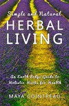 Cointreau Maya - Simple and Natural Herbal Living - An Earth Lodge Guide to Holistic Herbs for Health [eKönyv: epub,  mobi]
