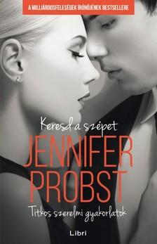 Jennifer Probst - Keresd a szépet - Titkos szerelmi gyakorlatok [eKönyv: epub, mobi]