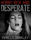 Darkley Marcus - Horny,  Rich and Desperate [eKönyv: epub,  mobi]