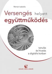 Izabella Rémán - Versengés helyett együttműködés - Hivatás és tanulás a digitális korban [eKönyv: epub, mobi]