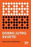 Sanja Lovrenčić Ivana Brlić-Mažuranić, - Dobro jutro,  svijete! - dnevnički zapisi 1888-1891 [eKönyv: epub,  mobi]