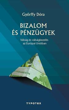 Győrffy Dóra - Bizalom és pénzügyek - Válság és válságkezelés az Európai Unióban
