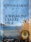 Eötvös Károly - A balatoni utazás vége [eKönyv: epub,  mobi]