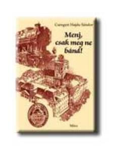 Csengeri Hajdu Sándor - Menj, csak meg ne bánd!