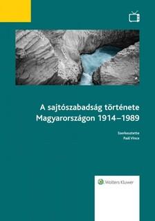 Paál Vince szerk. - A sajtószabadság története Magyarországon 1914-1989  [eKönyv: epub, mobi]
