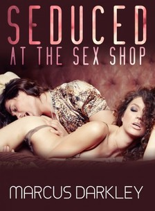 Darkley Marcus - Seduced At The Sex Shop [eKönyv: epub, mobi]