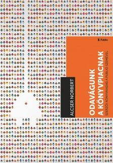 Alcser Norbert - Odavágunk a könyvpiacnak! - Szerzői kiadás a Publio szemével [eKönyv: epub, mobi]
