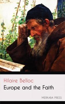 HILAIRE BELLOC - Europe and the Faith [eKönyv: epub, mobi]