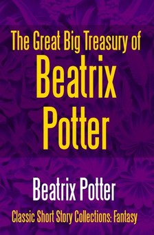 Beatrix Potter - The Great Big Treasury of Beatrix Potter [eKönyv: epub, mobi]