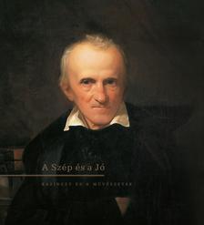 Kovács Ida- szerkesztette - A SZÉP ÉS A JÓ - KAZINCZY ÉS A MŰVÉSZETEK