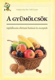 Szelekovszky Rita, Valló László - A gyümölcsök táplálkozás-élettani hatásai és receptek
