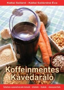 Kállai Szilárdné Éva Kállai Szilárd, - Koffeinmentes Kávédaráló [eKönyv: epub, mobi]