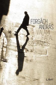Forgách András - Valami fiatal szélhámos