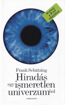 SCHATZING, FRANK - Híradás egy ismeretlen univerzumból