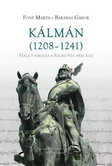 Font Márta, Barabás Gábor - Kálmán (1208-1241) Halics királya, Szlavónia herceg