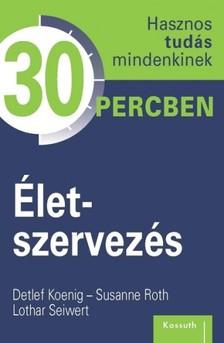 Koenig-Roth-Seiwert - Életszervezés [eKönyv: epub, mobi]