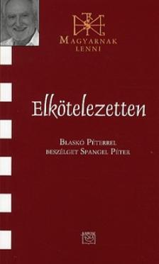 Spangel Péter - ELKÖTELEZETTEN - BLASKÓ PÉTERREL BESZÉLGET SPANGEL PÉTER