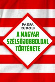 Paksa Rudolf - A magyar szélsőjobboldal története