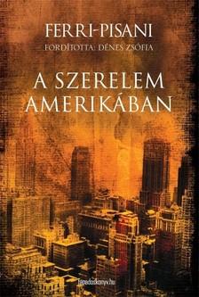 Ferri-Pisani - A szerelem Amerikában [eKönyv: epub, mobi]