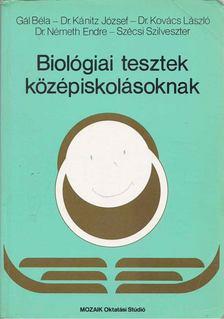 Dr. Kovács László, Gál Béla, Szécsi Szilveszter, Dr. Németh Endre, Kánitz József dr. - Biológiai tesztek középiskolásoknak [antikvár]
