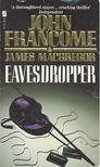 FRANCOME, JOHN - MACGREGOR, JAMES - Eavesdropper [antikvár]