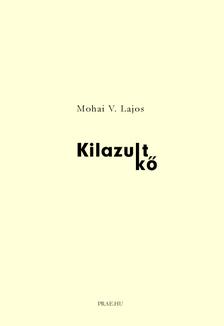 Mohai V. Lajos - KILAZULT KŐ