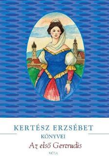 KERTÉSZ ERZSÉBET - Az első Gertrudis #