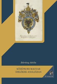 Dr. Bárány Attila - Középkori magyar emlékek Angliában