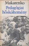 Makarenko, Anton Szemjonovics - Pedagógiai hősköltemény [antikvár]