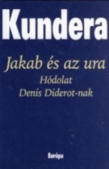Milan Kundera - JAKAB ÉS AZ URA - HÓDOLAT DENIS DIDEROT-NAK