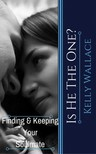 Wallace Kelly - Is He The One? Finding And Keeping Your Soulmate [eKönyv: epub,  mobi]