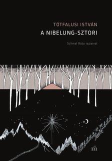 Tótfalusi István - A Nibelung-sztori [antikvár]