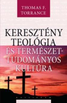 Thomas F. Torrance - A keresztény teológia és a tudományos kultúra