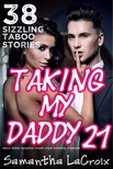LaCroix Samantha - Taking My Daddy #21 - 38 Sizzling Taboo Stories [eKönyv: epub,  mobi]