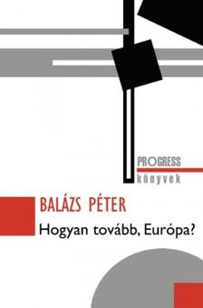 Balázs Péter - Hogyan tovább, Európa? [eKönyv: epub, mobi]