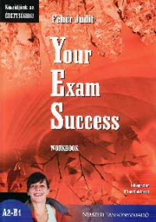 56506/M Fehér Judit - Your Exam Success Workbook - Középszint A2-B1 CD melléklettel