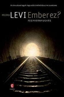 Primo Levi - EMBER EZ? FEGYVERNYUGVÁS